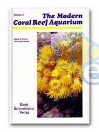 The Modern Coral Reef Aquarium Vol. 2