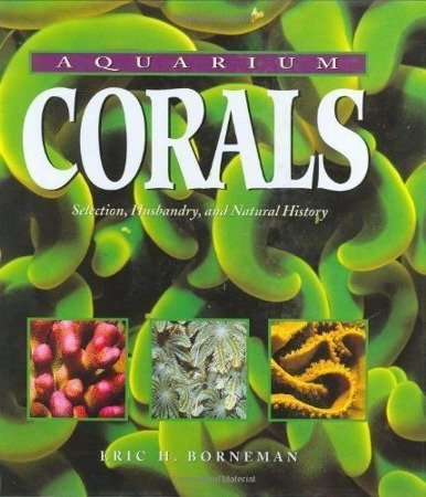 Aquarium Corals, Selection, Husbandry and Natural History